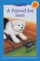 A Friend for Sam ebook by Mary Labatt,Marisol Sarrazin