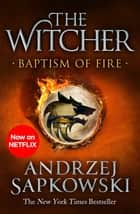 Baptism of Fire - Witcher 3 – Now a major Netflix show ebook by Andrzej Sapkowski, David French