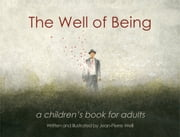 The Well of Being - A Children's Book for Adults ebook by Jean-Pierre Weill