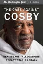 The Case Against Cosby - Sex-Assault Allegations Recast Star's Legacy ebook by The Washington Post