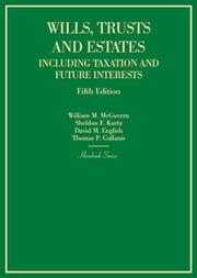 Wills, Trusts and Estates Including Taxation and Future Interests ebook by William McGovern Jr, Sheldon Kurtz, David English,...