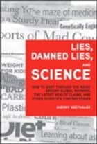 Lies, Damned Lies, and Science ebook by Sherry Seethaler