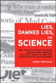 Lies, Damned Lies, and Science - How to Sort through the Noise Around Global Warming, the Latest Health Claims, and Other Scientific Controversies ebook by Sherry Seethaler