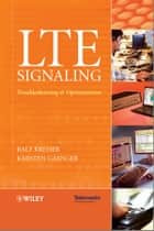 LTE Signaling - Troubleshooting and Optimization ebook by Ralf Kreher, Karsten Gaenger