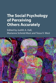 The Social Psychology of Perceiving Others Accurately ebook by Judith A. Hall,Marianne Schmid Mast,Tessa V. West