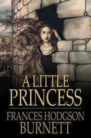 A Little Princess: Being the Whole Story of Sara Crewe Now Told for the First Time - Being the Whole Story of Sara Crewe Now Told for the First Time ebook by Frances Hodgson Burnett