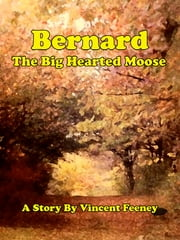 Bernard the Big Hearted Moose ebook by Vincent Feeney