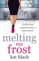 Melting Ms Frost ebook by Kat Black