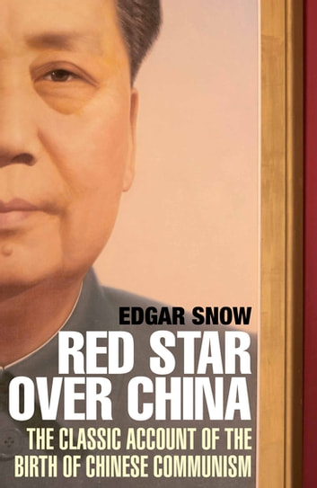 Red Star Over China - The Classic Account of the Birth of Chinese Communism ebook by Edgar Snow,Dr John K. Fairbank
