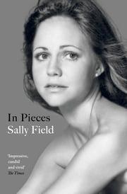 In Pieces ebook by Sally Field