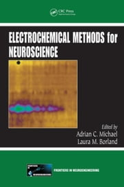 Electrochemical Methods for Neuroscience ebook by Michael, Adrian C.