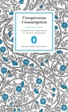 Conspicuous Consumption ebook by Thorstein Veblen