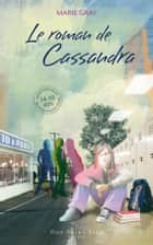 Le roman de Cassandra ebook by Marie Gray