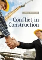 Conflict in Construction ebook by Jeffery Whitfield