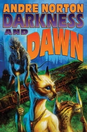 Darkness and Dawn ebook by Andre Norton
