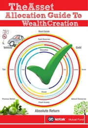 The Asset Allocation Guide to Wealth Creation ebook by Kotak Mahindra Asset Management Co. Ltd