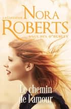Le chemin de l'amour ebook by Nora Roberts
