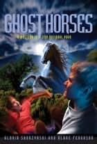 Mysteries In Our National Parks: Ghost Horses - A Mystery in Zion National Park ebook by Gloria Skurzynski, Alane Ferguson