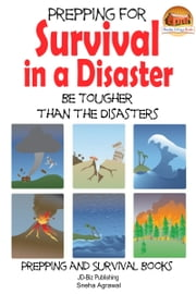 Prepping for Survival in a Disaster: Be Tougher than the Disasters ebook by Sneha Agrawal