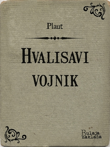 Hvalisavi vojnik - (Miles gloriosus) ebook by Plaut