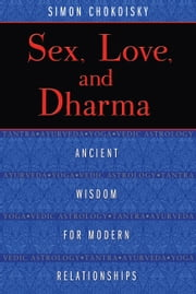 Sex, Love, and Dharma - Ancient Wisdom for Modern Relationships ebook by Simon Chokoisky