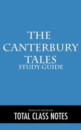 The Canterbury Tales: Study Guide - The Canterbury Tales, Study Review Guide, Geoffrey Chaucer ebook by Total Class Notes