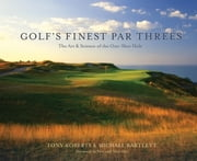 Golf's Finest Par Threes: The Art and Science of the One-Shot Hole ebook by Roberts, Tony