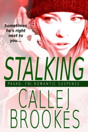 Stalking - PAVAD: FBI Romantic Suspense, #9 ebook by Calle J. Brookes