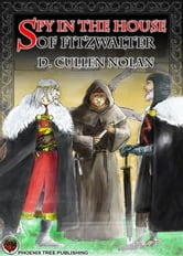Spy in the House of Fitzwalter ebook by D. Cullen Nolan
