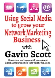 Using Social Media to grow your Network Marketing Business ebook by Gavin Scott