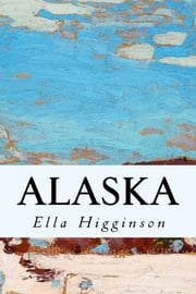 Alaska ebook by Ella Higginson