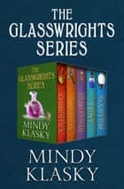 The Glasswrights Series - The Glasswrights' Apprentice, The Glasswrights' Progress, The Glasswrights' Journeyman, The Glasswrights' Test, and The Glasswrights' Master ebook by Mindy Klasky