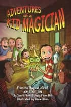 Adventures of a Kid Magician - From the Magical Life of Justin Flom ebook by Scott Flom, Judy Flom-Hill, Justin Flom,...