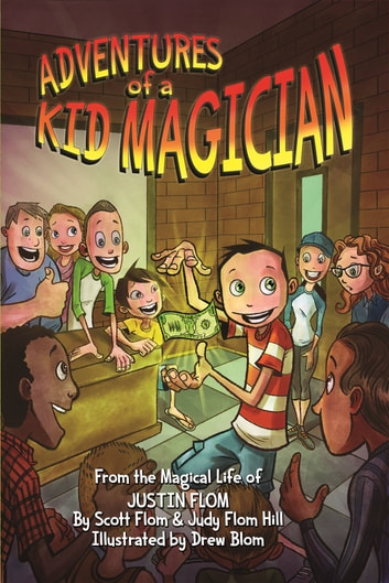 Adventures of a Kid Magician - From the Magical Life of Justin Flom ebook by Scott Flom,Judy Flom-Hill,Justin Flom
