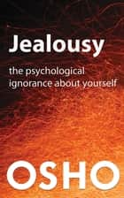 Jealousy - The Psychological Ignorance about Yourself ebook by Osho, Osho International Foundation