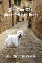 Yua And The Great Wizard Hunt ebook by Victoria Zigler