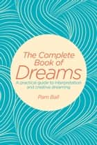 The Complete Book of Dreams ebook by Pamela Ball
