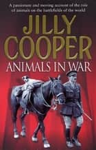 Animals In War ebook by Jilly Cooper OBE