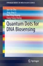 Quantum Dots for DNA Biosensing ebook by Jun-Jie Zhu, Jing-Jing Li, Hai-Ping Huang,...