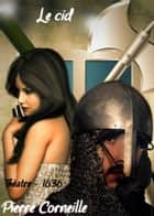 Le cid - ( Edition intégrale ) ebook by Pierre Corneille