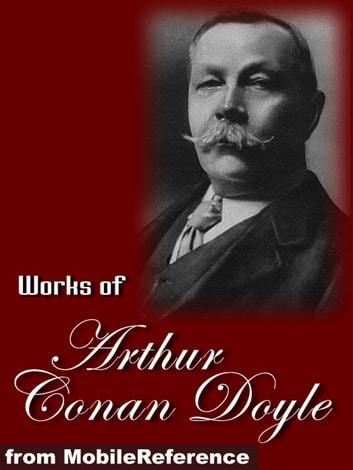 Works of Arthur Conan Doyle: (200+ Works) Sherlock Holmes, The Professor Challenger Works, The Exploits of Brigadier Gerard and more Mobi Collected Works ebook by Doyle, Arthur Conan