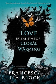 Love in the Time of Global Warming ebook by Francesca Lia Block