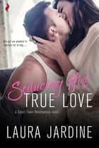 Seducing His True Love ebook by Laura Jardine