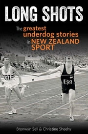 Long Shots - The greatest underdog stories in New Zealand sport ebook by Bronwyn Sell and Christine Sheehy