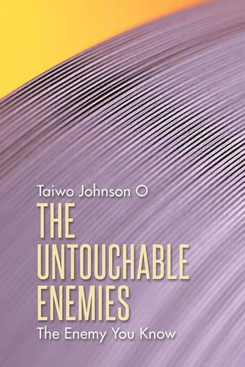 The Untouchable Enemies - The Enemy You Know ebook by Taiwo Johnson O