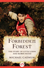 Forbidden Forest - The Story of Little John and Robin Hood ebook by Michael Cadnum