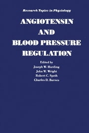 Angiotensin and Blood Pressure Regulation ebook by Harding, Joseph