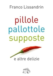 Pillole, Pallottole & Supposte ebook by Franco Lissandrin