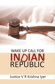 Wake Up Call for Indian Republic ebook by Justice V R Krishna Iyer