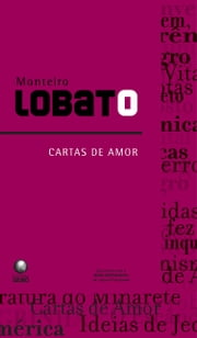Cartas de Amor ebook by Monteiro Lobato
